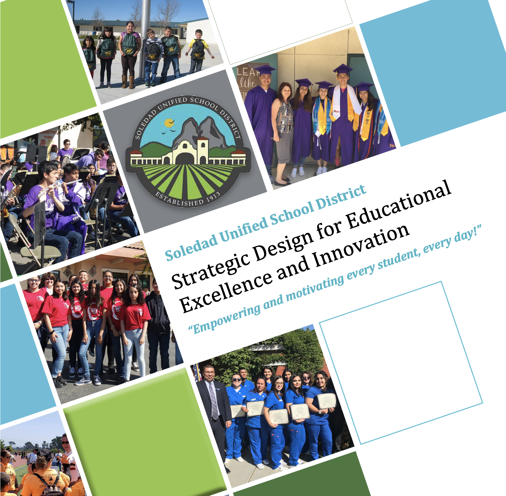 """Image of the front page of our booklet """"Soledad Unified School District Strategic Design for Educational Excellence and Innovation, """"Empowering and motivating every student, every day!"""""""", has district logo and a few pictures of our students."""