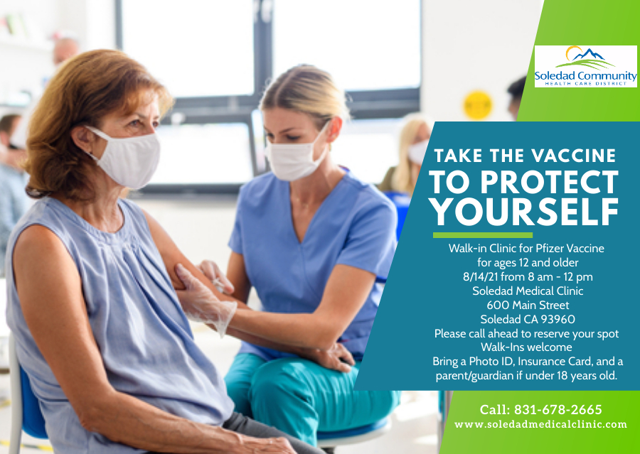 Walk in clinic for pfizer vaccine for ages 12 and older 8/14/21 from 8am-12pm at Soledad Medical Clinic